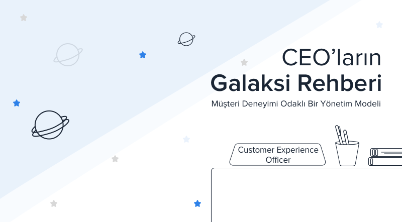 CEO'ların Galaksi Rehberi: Müşteri Deneyimi Odaklı Bir Yönetim Modeli