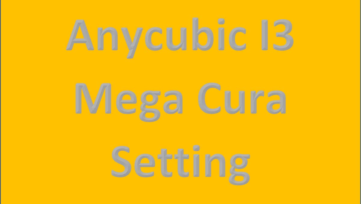 The Best Anycubic I3 Mega Cura Settings You Must Try Out! | 3D Printing Spot