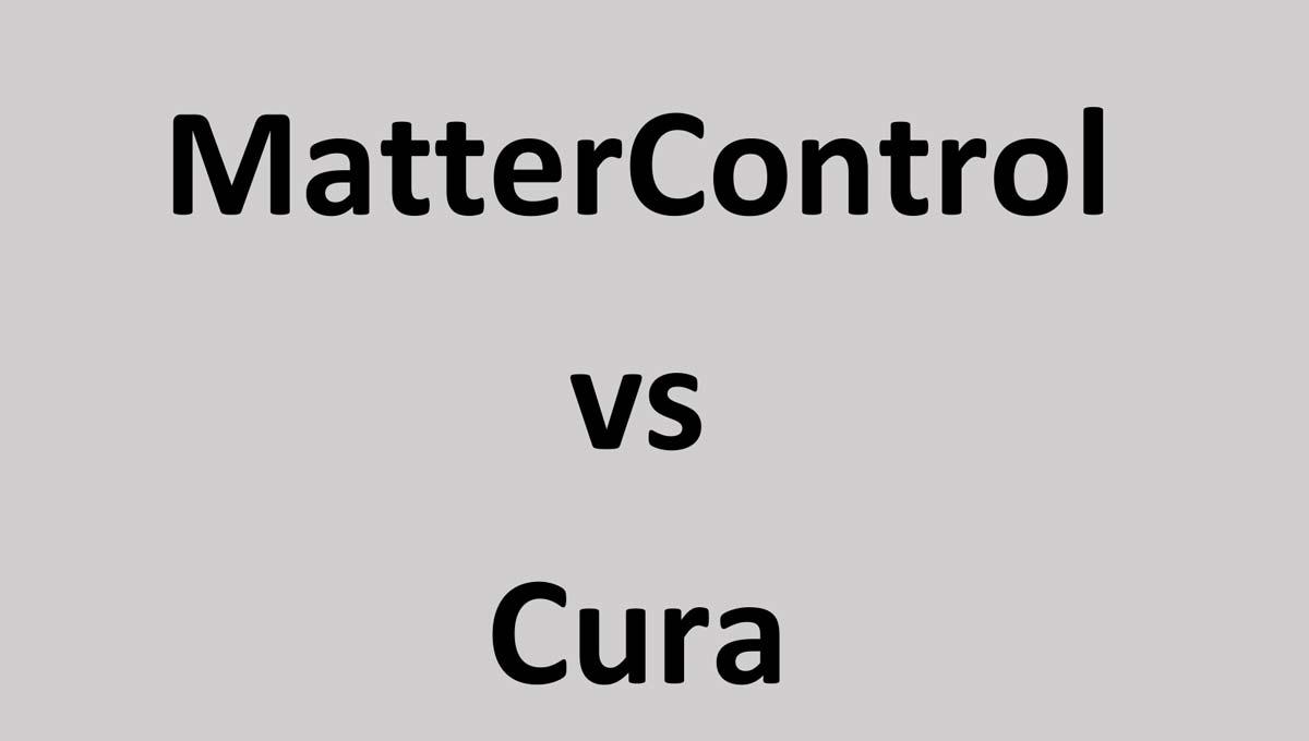 MatterControl Vs Cura: Differences & Similarities Revealed | 3D Printing Spot