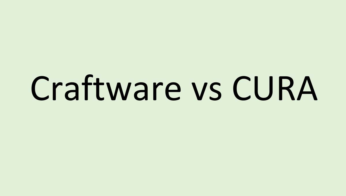 CraftWare vs CURA: Which of These Two Softwares Is Best? | 3D Printing Spot