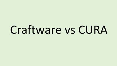 CraftWare vs CURA: Which of These Two Softwares Is Best?