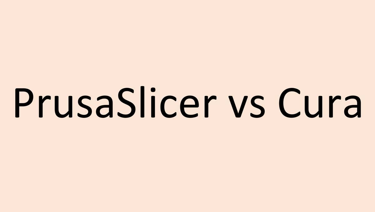 PrusaSlicer vs. Cura: Which Choice is Better? | 3D Printing Spot
