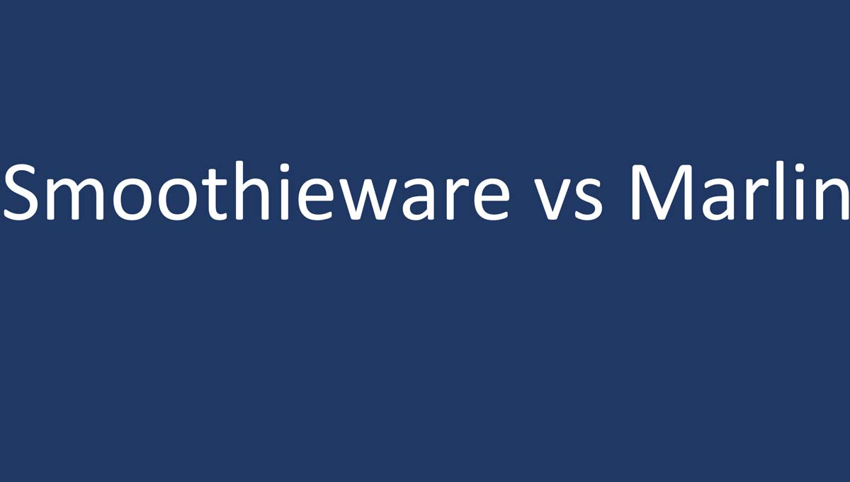 Smoothieware vs Marlin: Which Firmware Is Better? | 3D Printing Spot