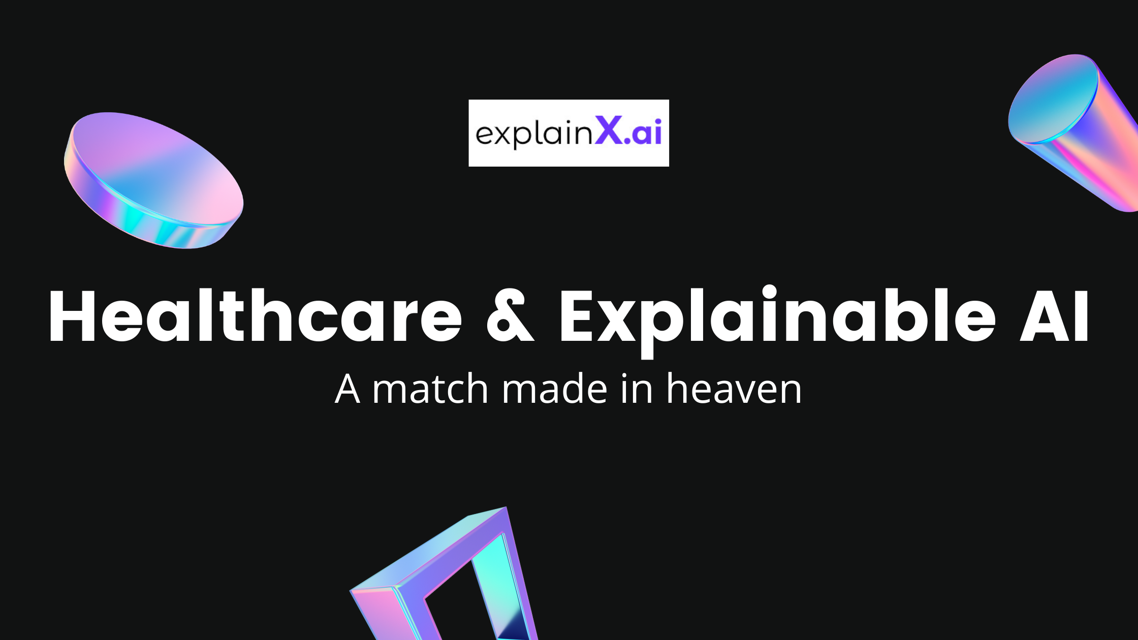 Explainable AI & Healthcare: A Match Made in Heaven