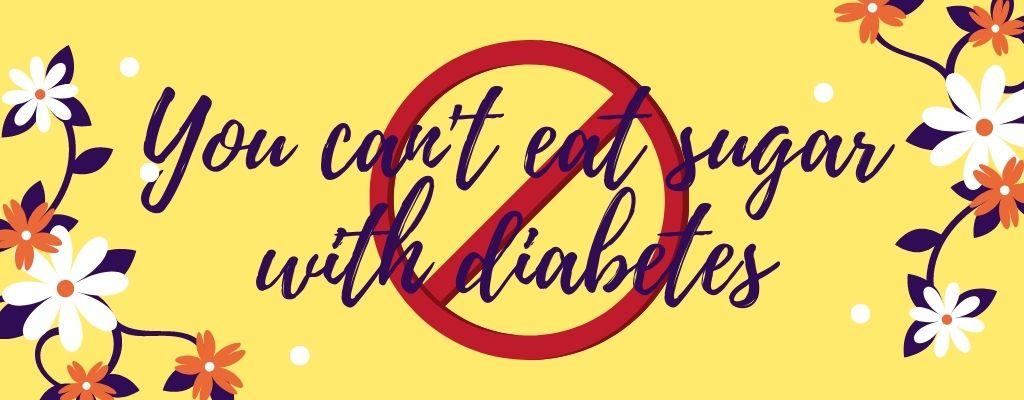 Diabetes myth 2 - cant eat sugar with diabetes