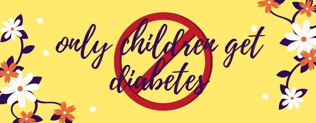 Diabetes myth 6 only children get diabetes