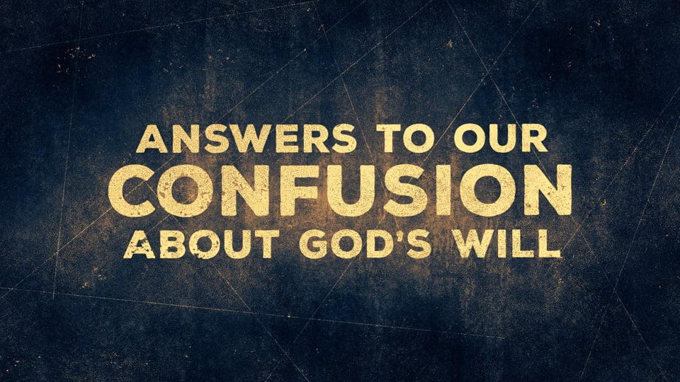 Answers To Our Confusion About God's Will
