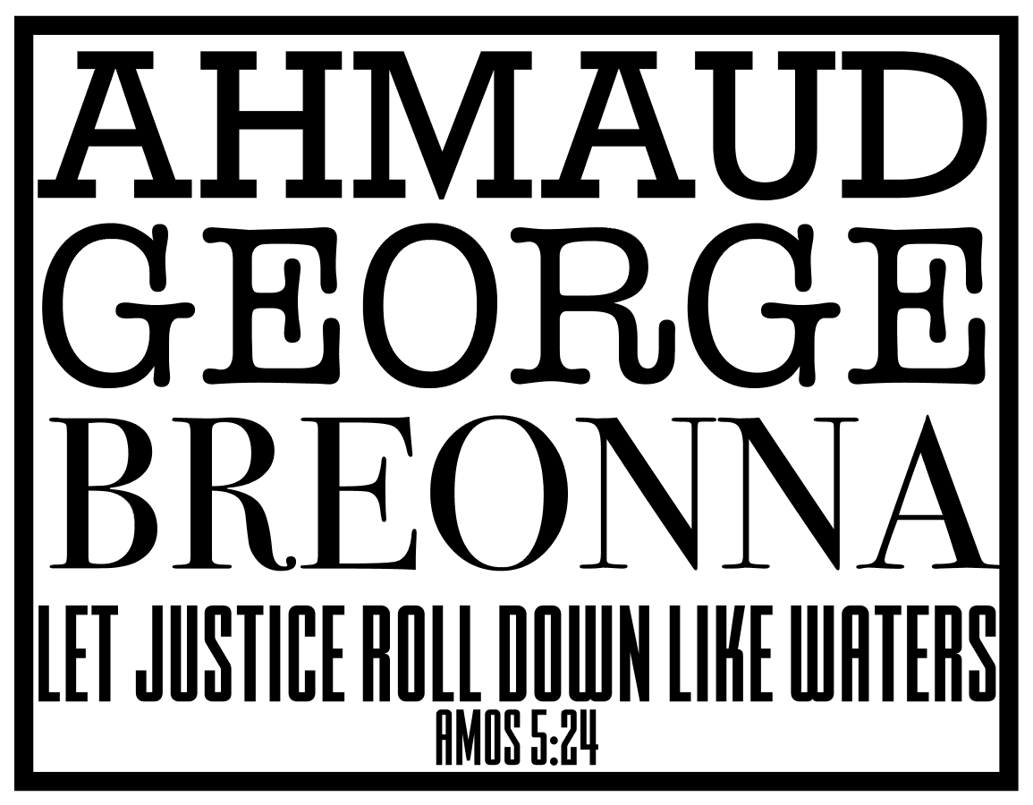 Ahmaud, George, Breonna - Let justice roll down like waters, Amos 5:24