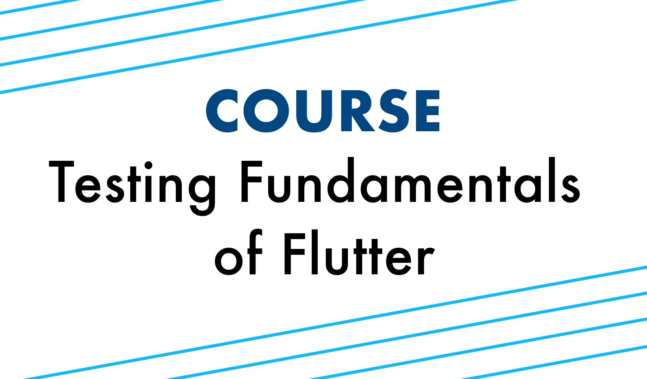 Testing Fundamentals of Flutter [Course]