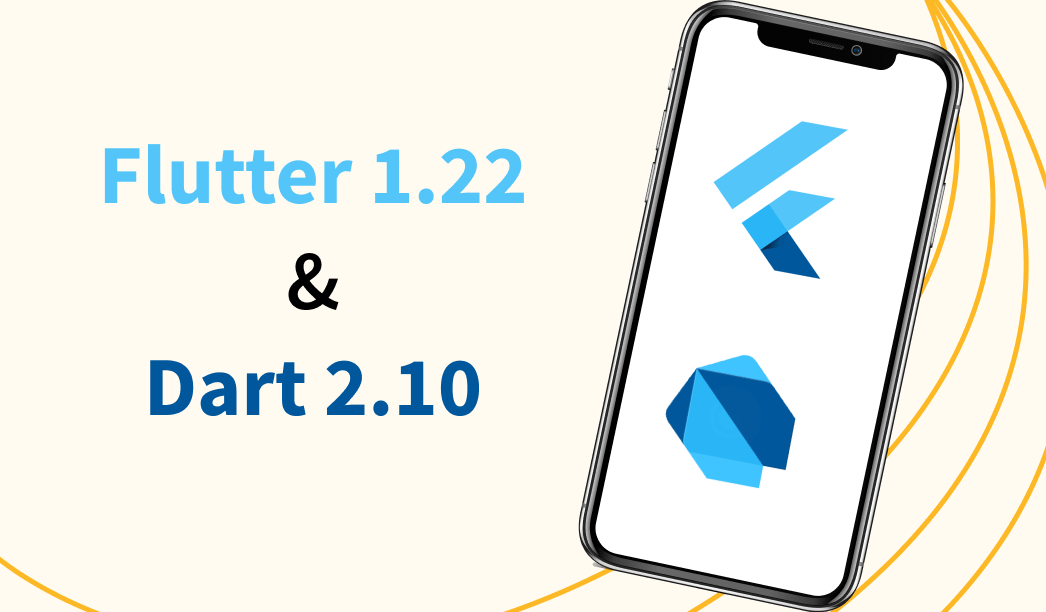 Flutter 1.22 and Dart 2.10: Good Things Come in Minor Updates