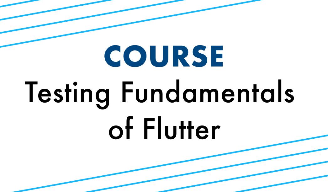 Testing Fundamentals of Flutter [Course]