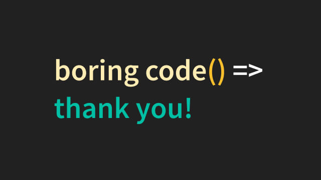 Are you saying that my code is boring? Thank you!