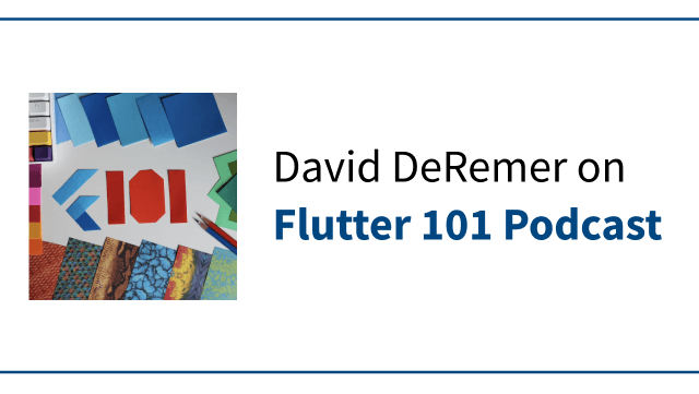 Flutter 101 Podcast: Thoughts on Flutter Consulting, Open Source, and Testing