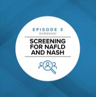 Episode 3: Screening for NAFLD and NASH