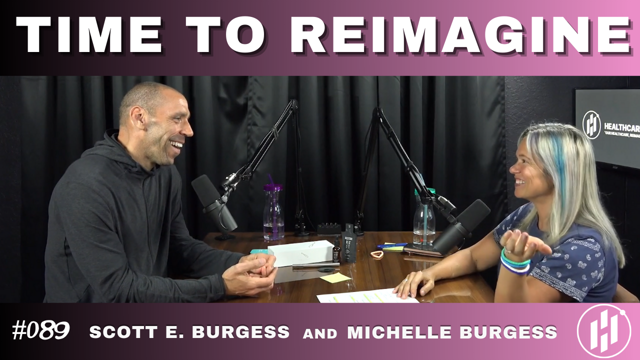 HC360 #089 Time to ReImagine with Scott E. and Michelle FN Burgess