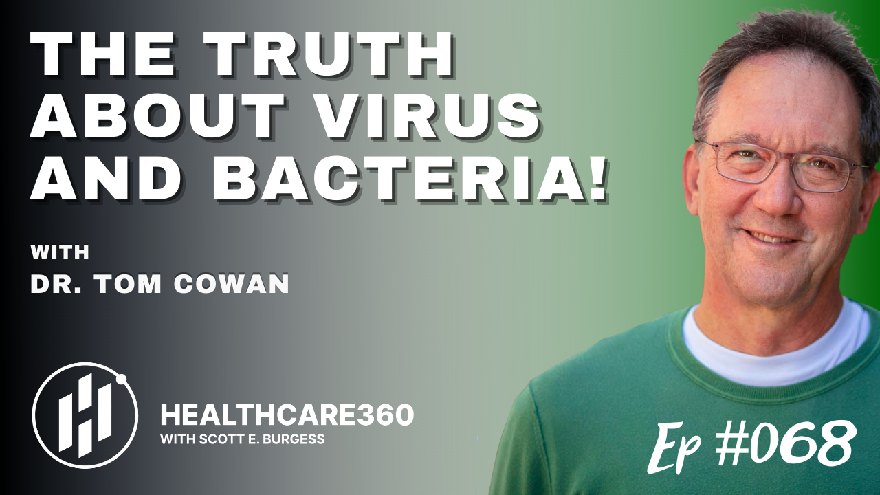 HC360 #068 The Truth about Virus, Bacteria, and why Germs Do Not Cause Disease with Dr. Tom Cowan