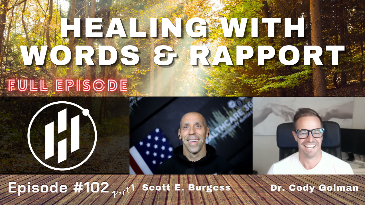 HC360 #102 Healing with Words & Rapport with Dr. Cody Golman
