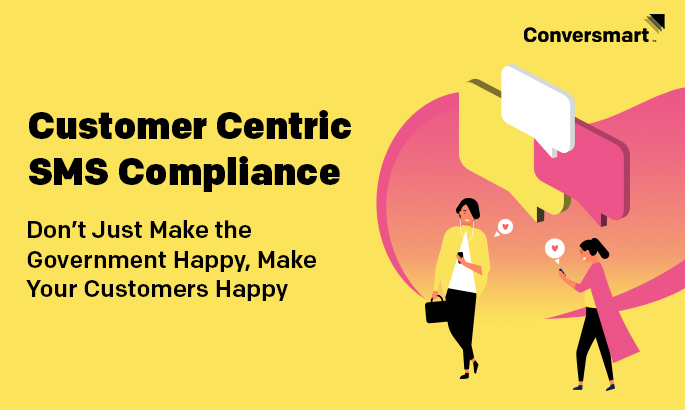 Customer Centric SMS Compliance: Don't Just Make the Government Happy, Make Your Customers Happy