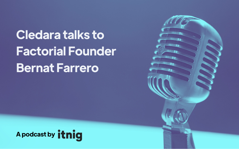 Itnig Podcast: Cledara talks to Factorial Founder Bernat Farrero