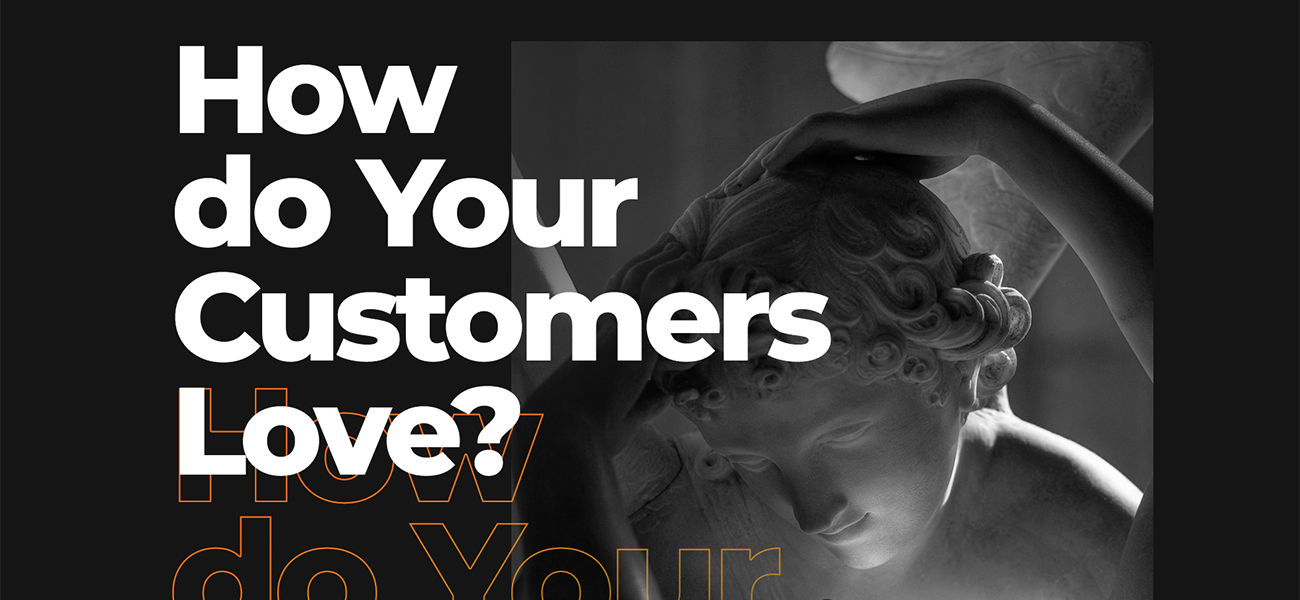 How Do Your Customers Love?