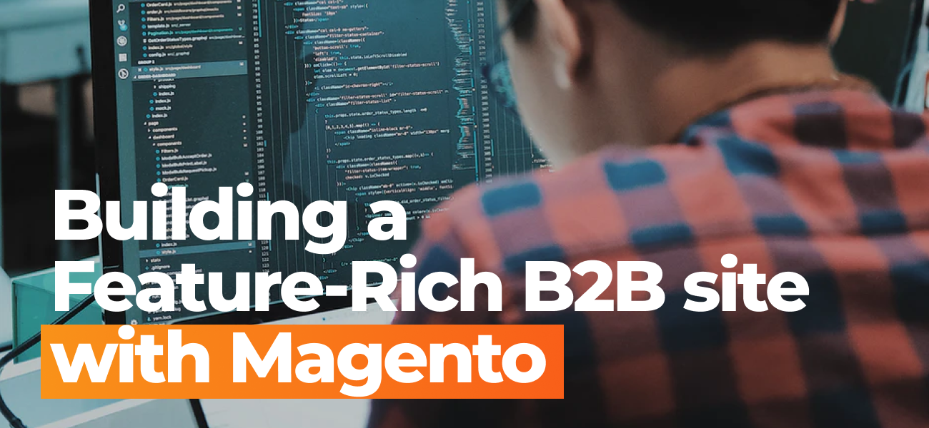 Building A Feature-Rich B2B Site With Magento