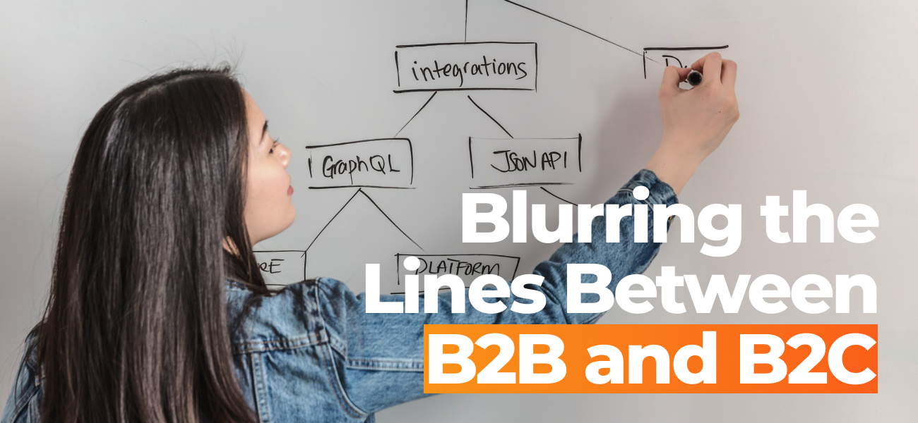 Blurring The Lines Between B2B and B2C