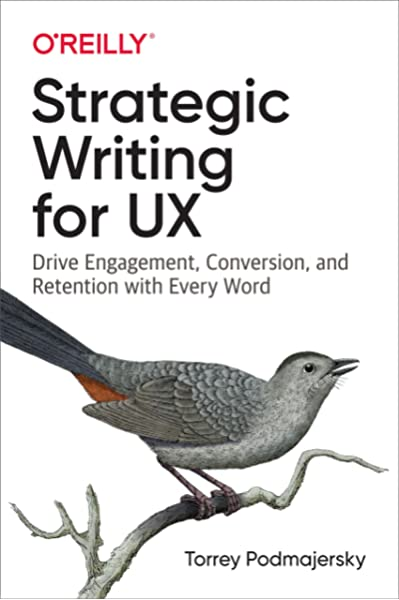 Strategic Writing for UX: Drive Engagement, Conversion, and Retention