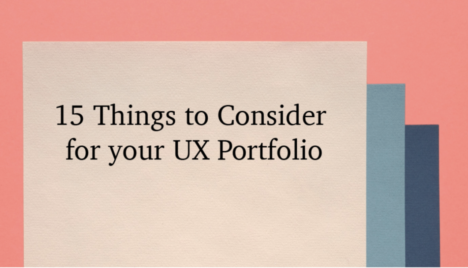 15 Things to Consider for Your UX Portfolio
