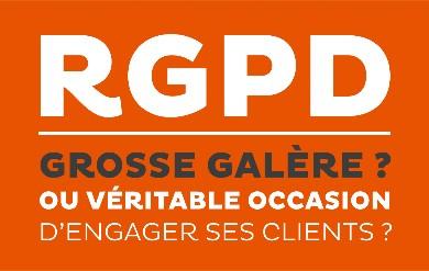 RGPD : grosse galère ou opportunité