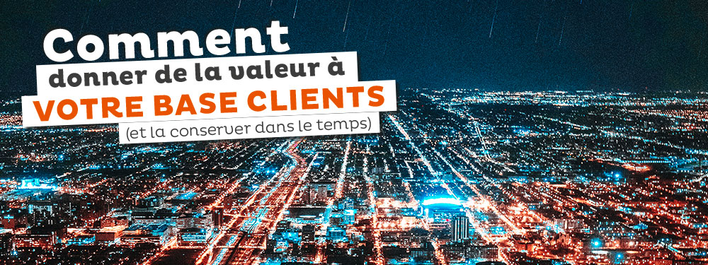 Un CRM marketing pour mon e-commerce : comment donner de la valeur à ma base clients ?