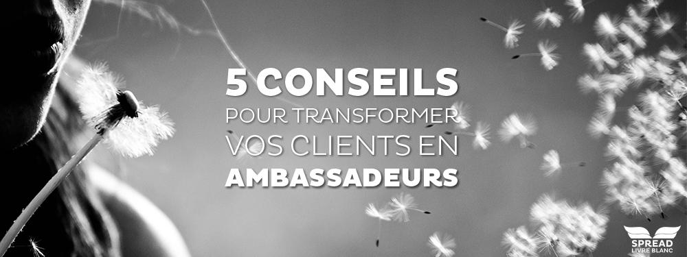 Livre Blanc : 5 conseils pour transformer vos clients en ambassadeurs