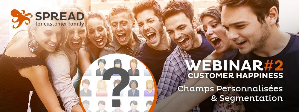 Webinar #2 - Customer Happiness - Champs Personnalisés et Segmentation