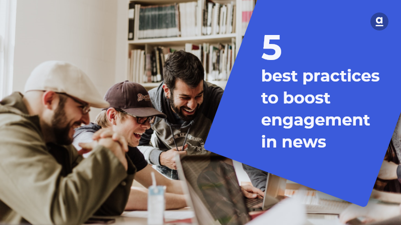 5 best practices to boost engagement in news