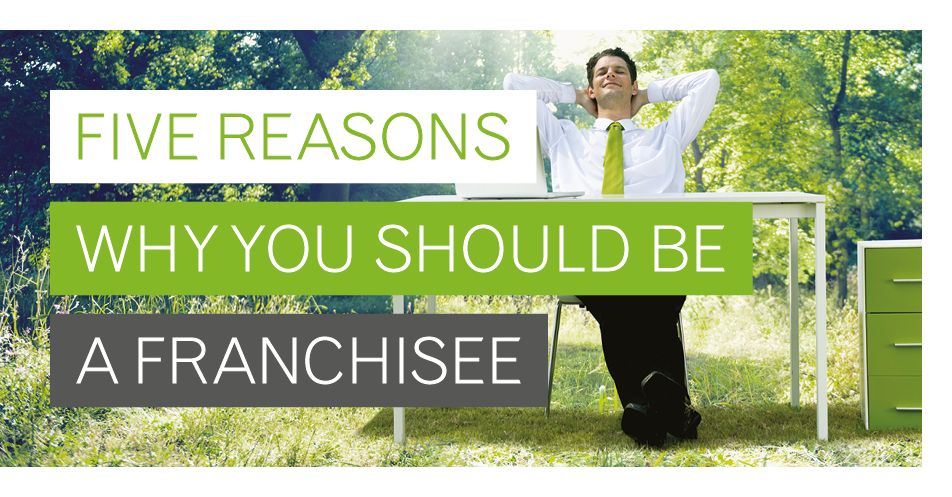 Five reasons why you should be a franchisee