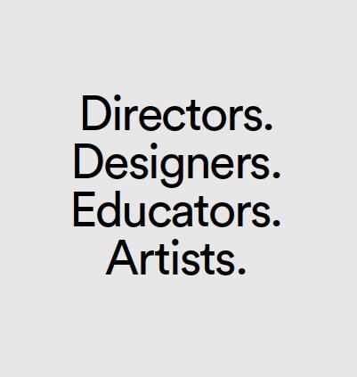 Directors. Designers. Educators. Artists.