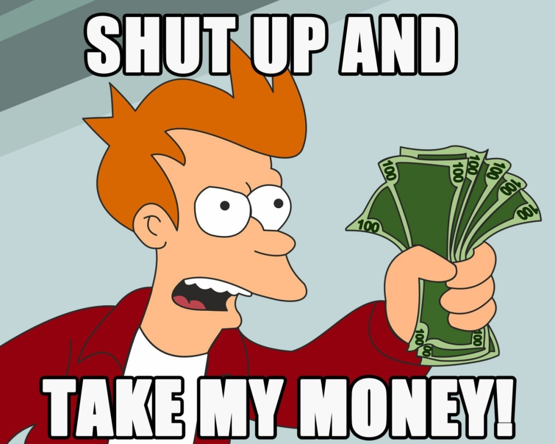 https://www.udorami.com/wp-content/uploads/2015/02/Shut-Up-And-Take-My-Money-1024x1280-1080x864.jpg