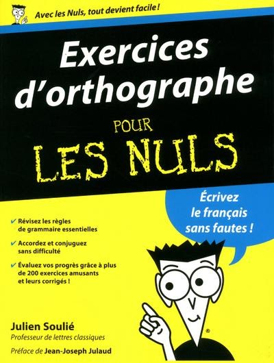 Pour les Nuls - Exercices d'orthographe pour les nuls - Julien Soulié,  Jean-Joseph Julaud - broché - Achat Livre | fnac