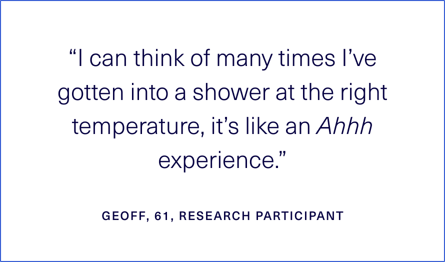 """""""I can think of many times I've gotten into a shower at the right temperature and it's like an ahh experience"""""""