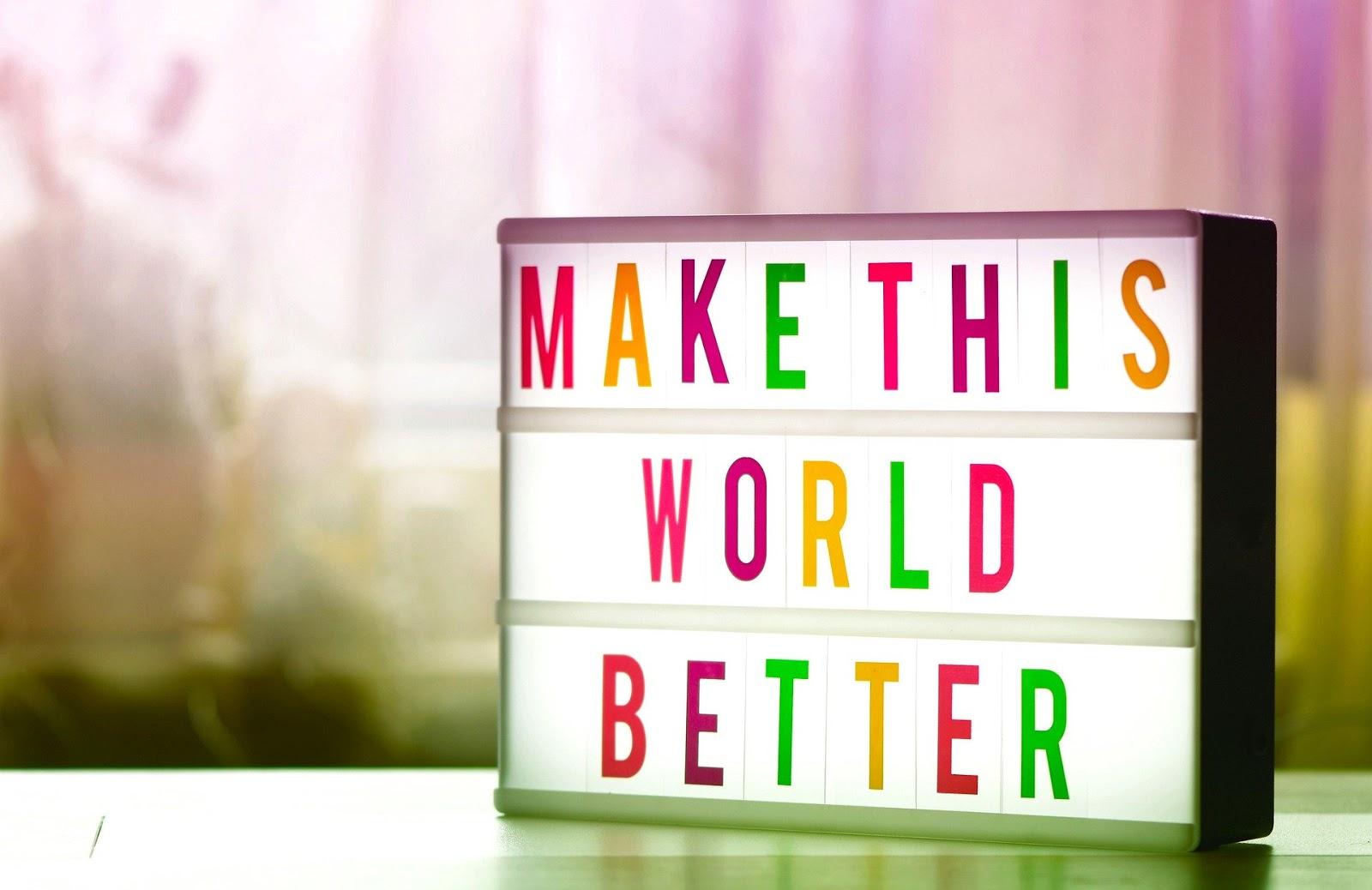 """Make this world better"" sign"