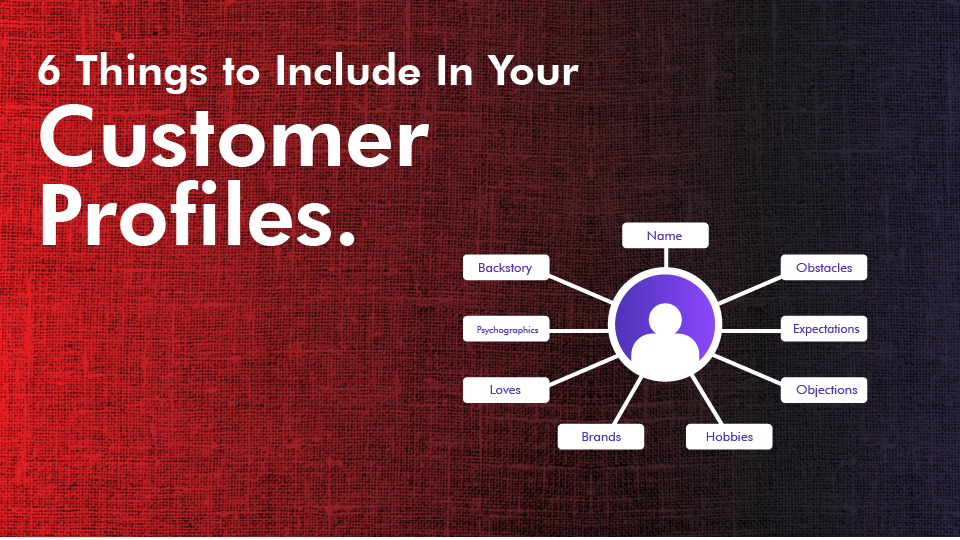 6 Things to Include In Your Customer Profiles
