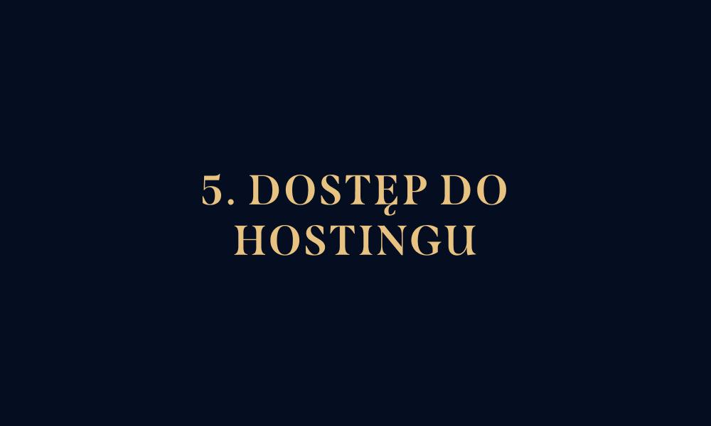 5. dostęp do hostingu/domeny