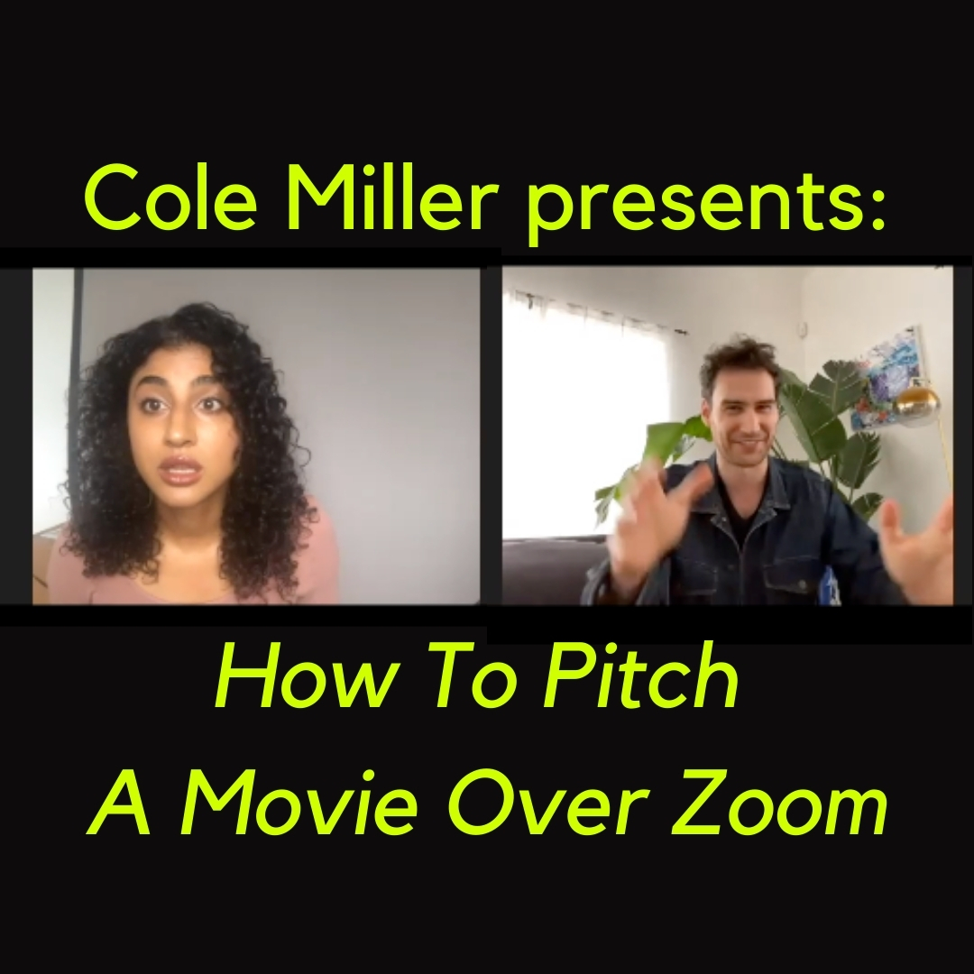 Cole Miller Presents: How To Pitch A Movie Over Zoom