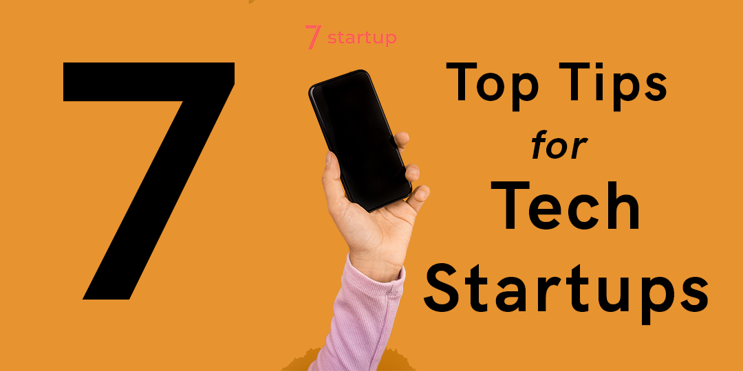 7 Top Tips for Ambitious Tech Startups