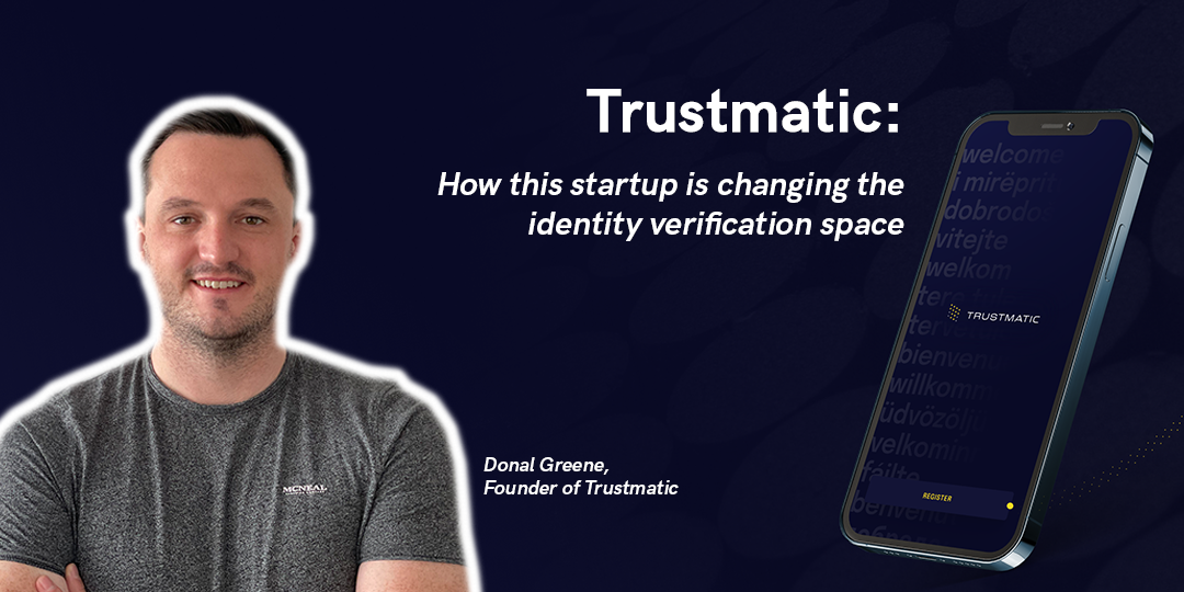 Trustmatic: How this Startup is changing the Identity Verification Space