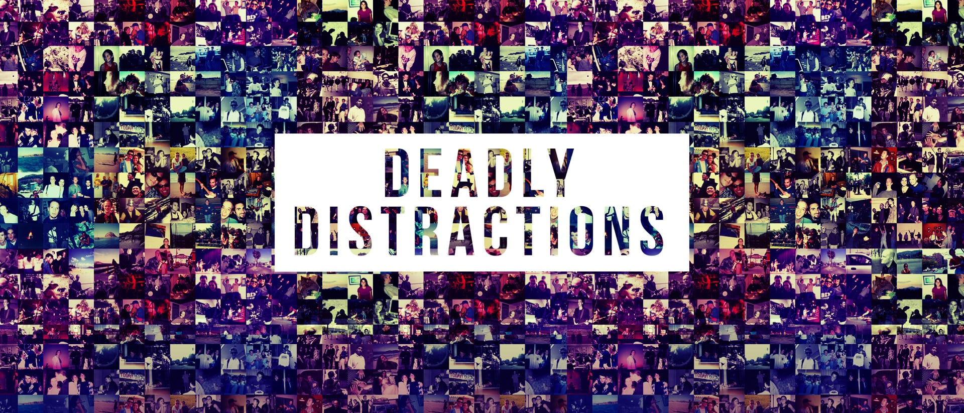Deadly Distractions