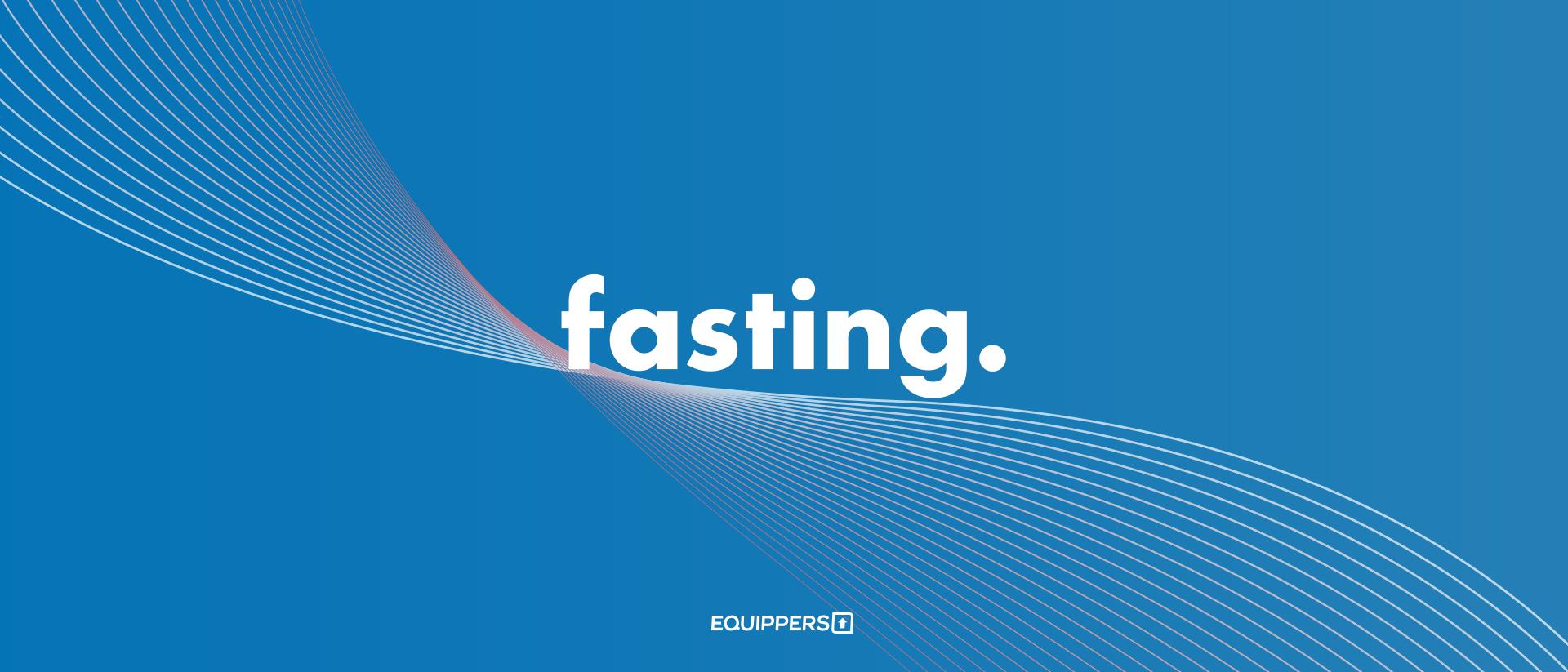 Fasting.