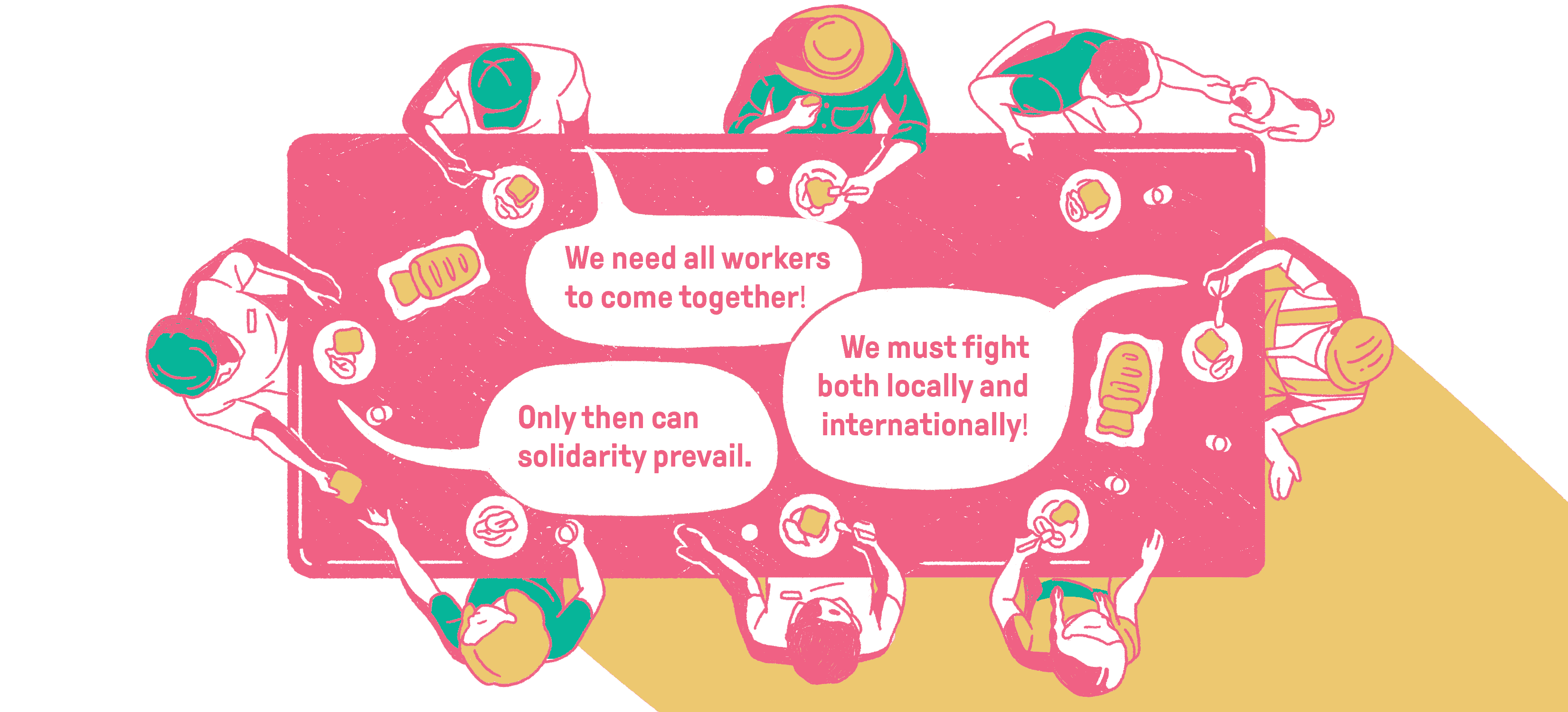 "Many different people at the table eating a meal - ""We need all workers to come together!"" ""We must fight both locally and internationally!"" ""Only then can solidarity prevail."""