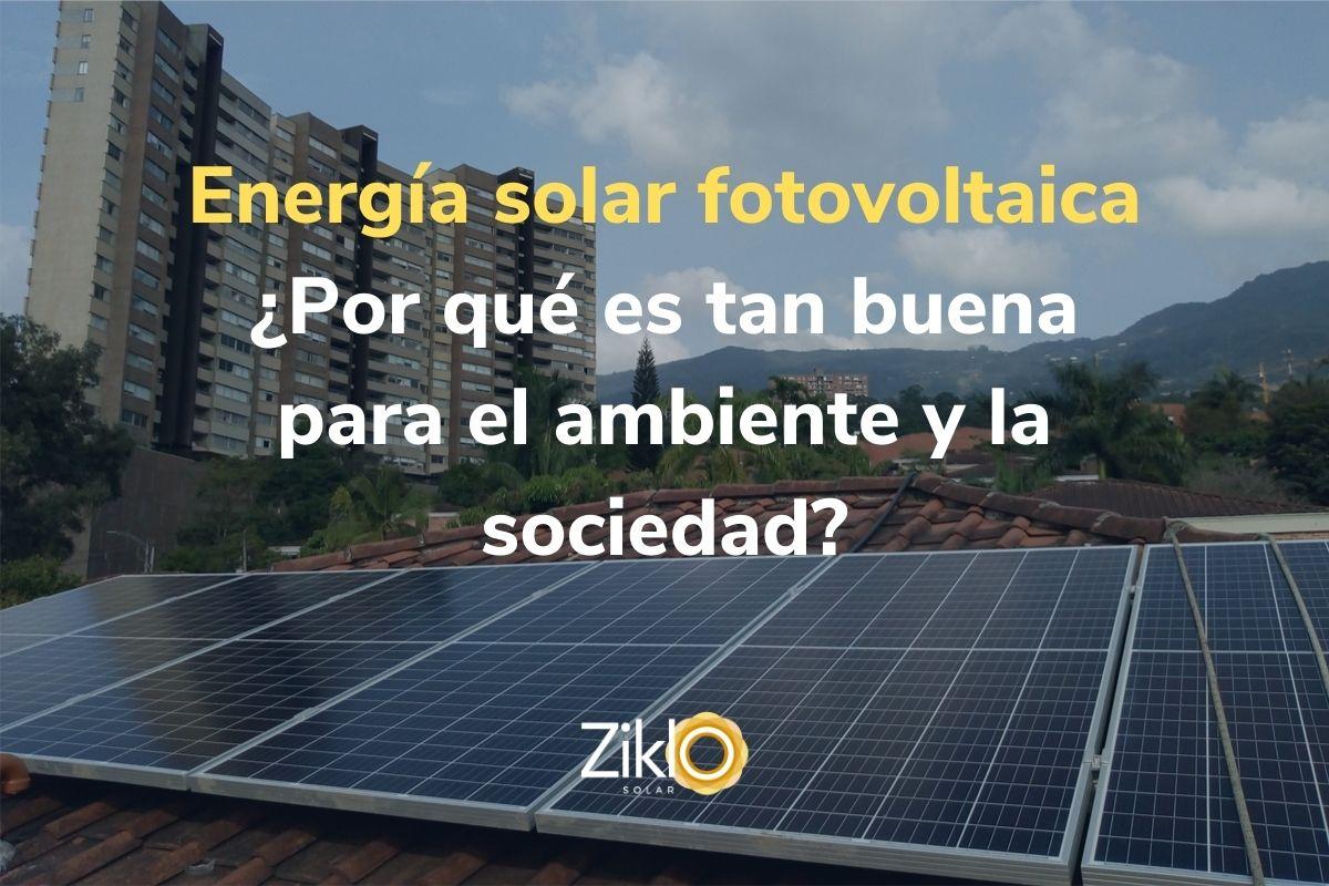 Energía solar fotovoltaica ¿Por qué es tan buena para el medio ambiente y la sociedad?