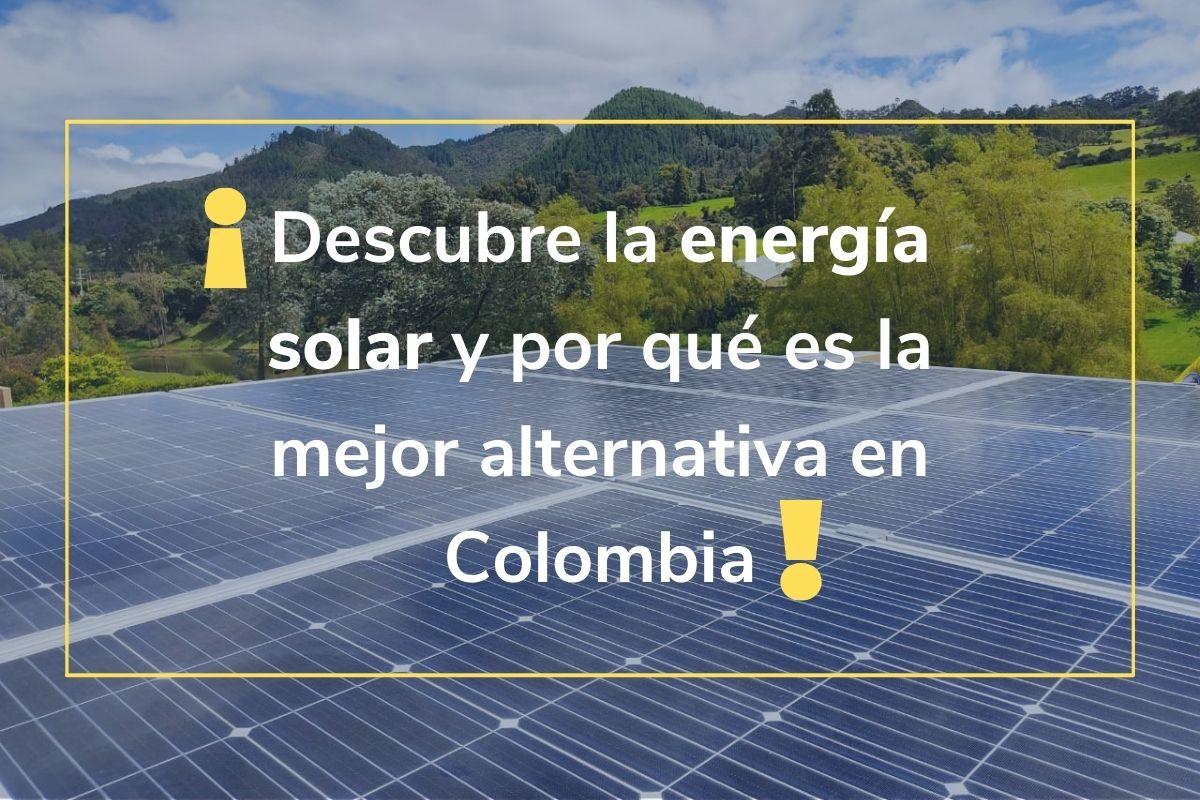 Descubre la energía solar y por qué es la mejor alternativa en Colombia