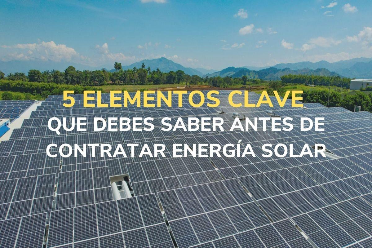 5 ELEMENTOS CLAVE QUE DEBES SABER ANTES DE CONTRATAR ENERGÍA SOLAR